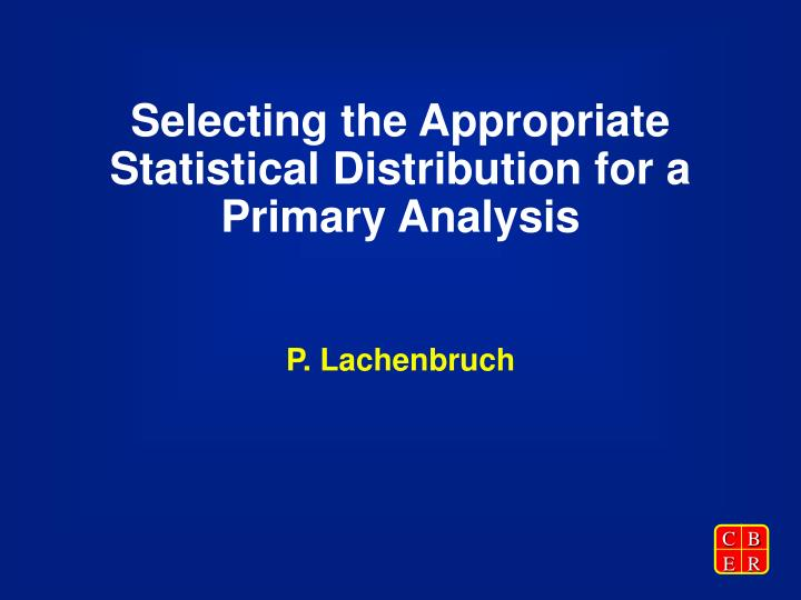 selecting the appropriate statistical distribution for a primary analysis n.