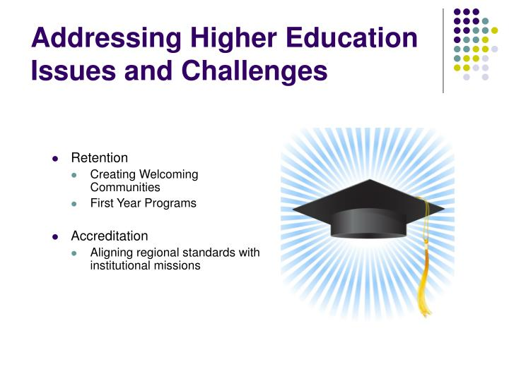 Addressing Higher Education Issues and Challenges