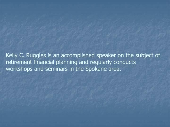 Kelly C. Ruggles is an accomplished speaker on the subject of retirement financial planning and regu...