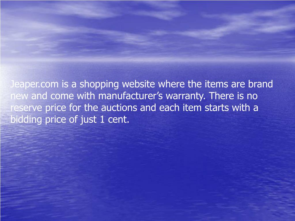 Jeaper.com is a shopping website where the items are brand new and come with manufacturer's warranty. There is no reserve price for the auctions and each item starts with a bidding price of just 1 cent.