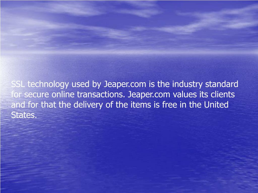 SSL technology used by Jeaper.com is the industry standard for secure online transactions. Jeaper.com values its clients and for that the delivery of the items is free in the United States.