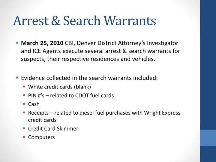 warrants to search and arrest Arrest warrants are judicial directives that are issued by local criminal courts at the express request of a law enforcement agency usually, it is the police who.