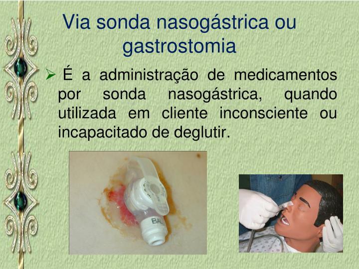 Via sonda nasogástrica ou gastrostomia