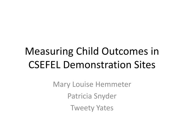measuring child outcomes in csefel demonstration sites n.