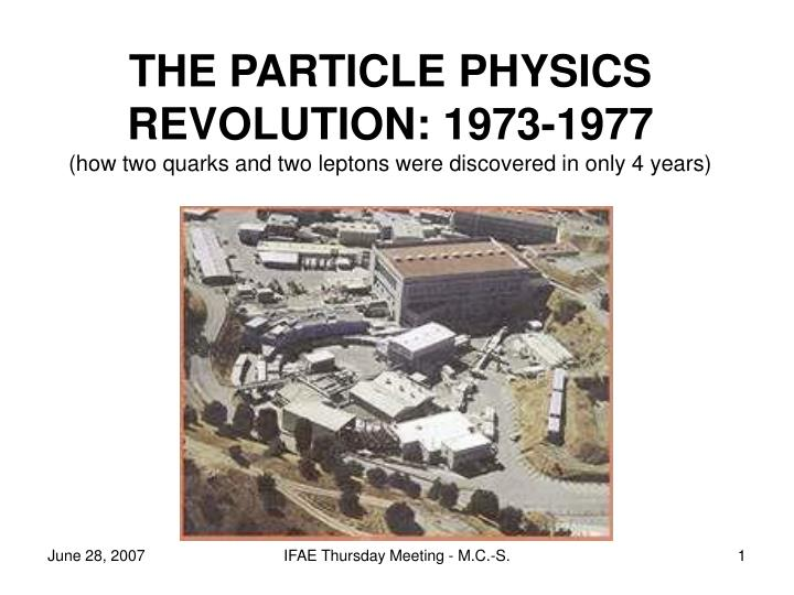 THE PARTICLE PHYSICS REVOLUTION: 1973-1977