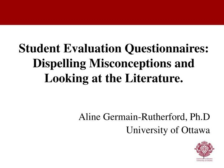 student evaluation questionnaires dispelling misconceptions and looking at the literature n.