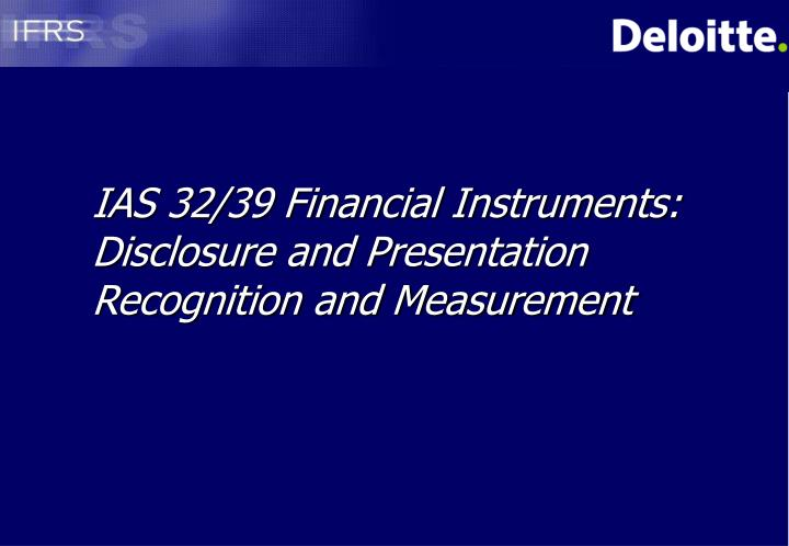 ias 32 39 financial instruments disclosure and presentation recognition and measurement n.