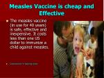 measles vaccine is cheap and effective