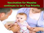 vaccination for measles continues to be a top priority