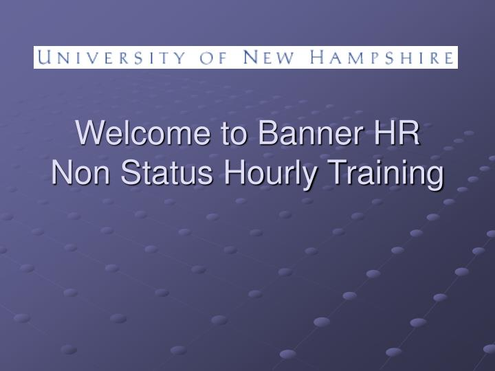 welcome to banner hr non status hourly training n.