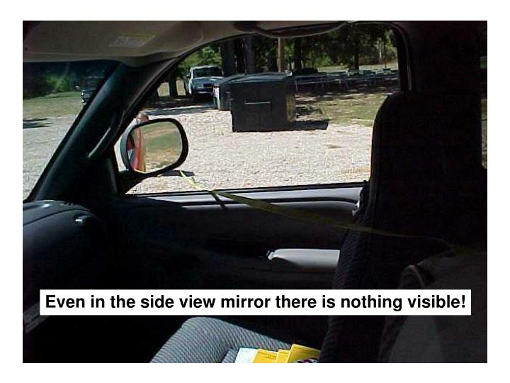 Even in the side view mirror there is nothing visible!