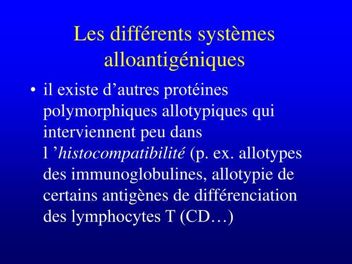 il existe d'autres protéines polymorphiques allotypiques qui interviennent peu dans l'