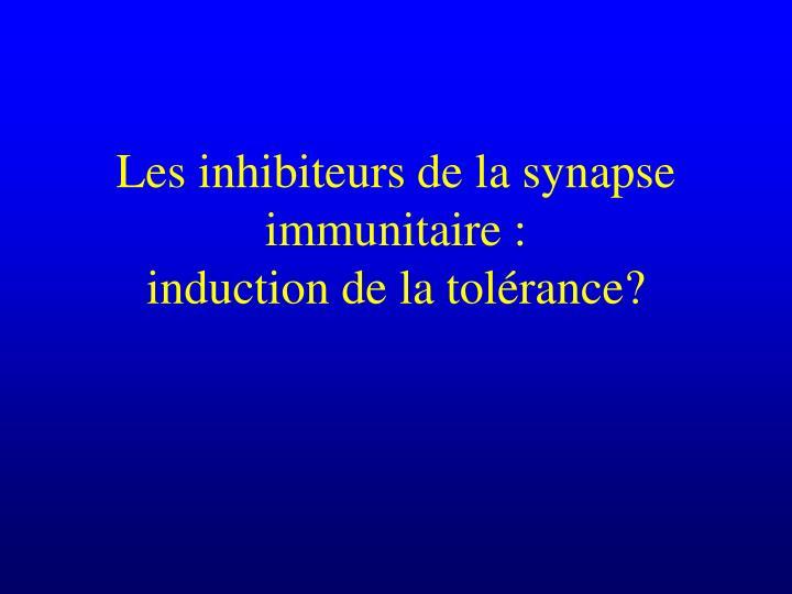 Les inhibiteurs de la synapse immunitaire :