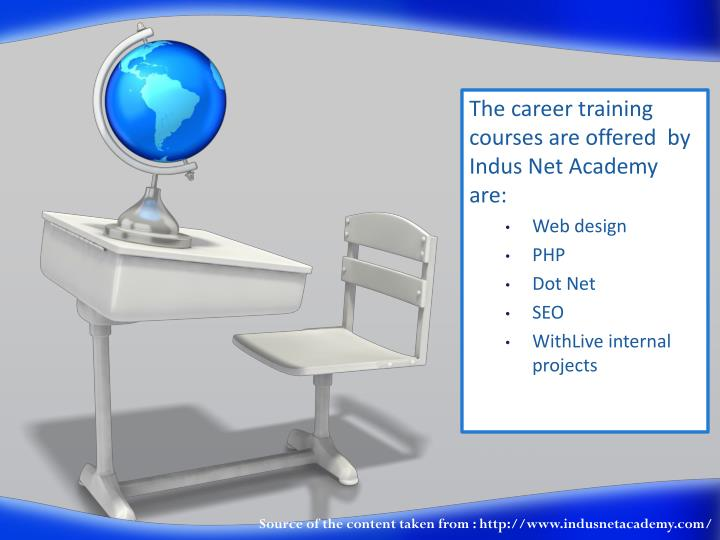 The career training courses are offered  by Indus Net Academy  are: