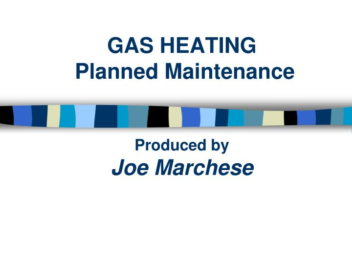 gas heating planned maintenance produced by joe marchese n.