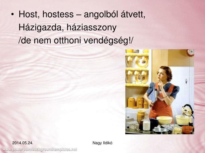 Host, hostess – angolból átvett,
