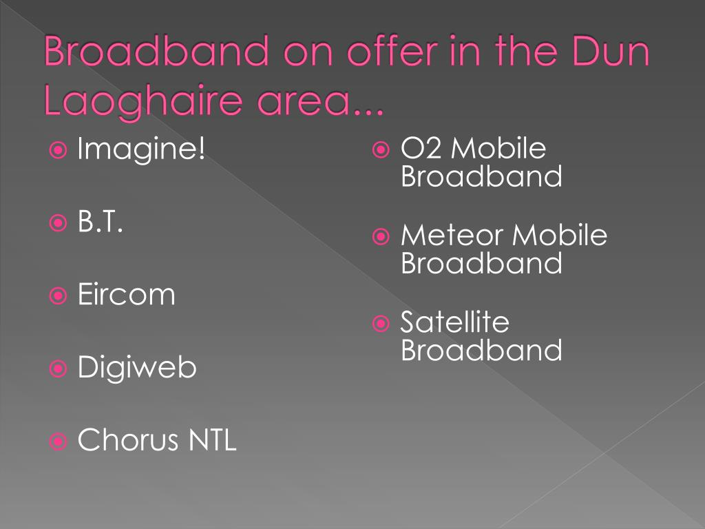 Broadband on offer in the Dun Laoghaire area...