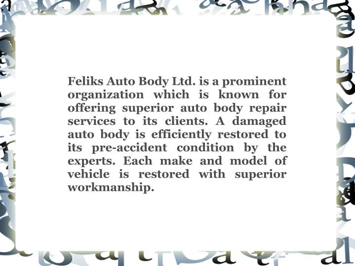 Feliks Auto Body Ltd. is a prominent organization which is known for offering superior auto body rep...