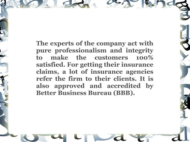 The experts of the company act with pure professionalism and integrity to make the customers 100% sa...