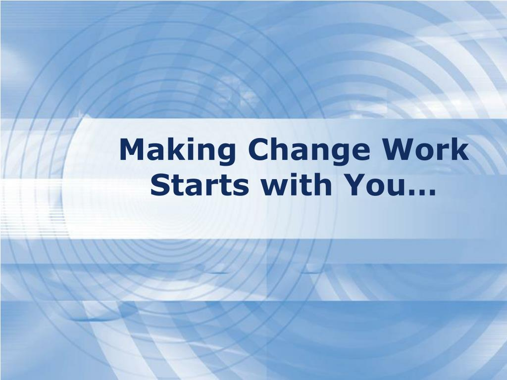 Making Change Work Starts with You…