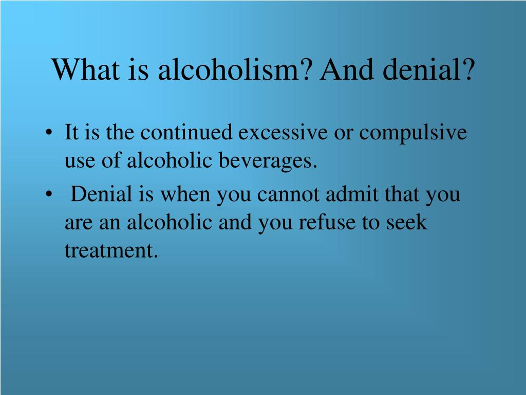 What is alcoholism? And denial?