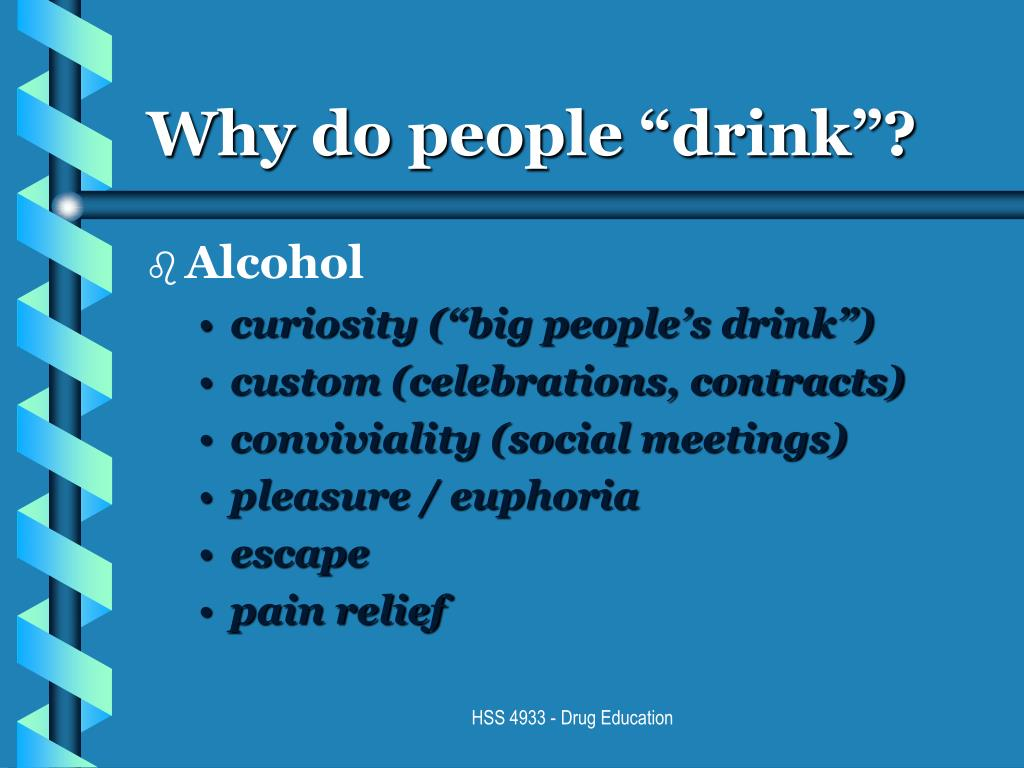 "Why do people ""drink""?"