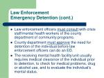 law enforcement emergency detention cont
