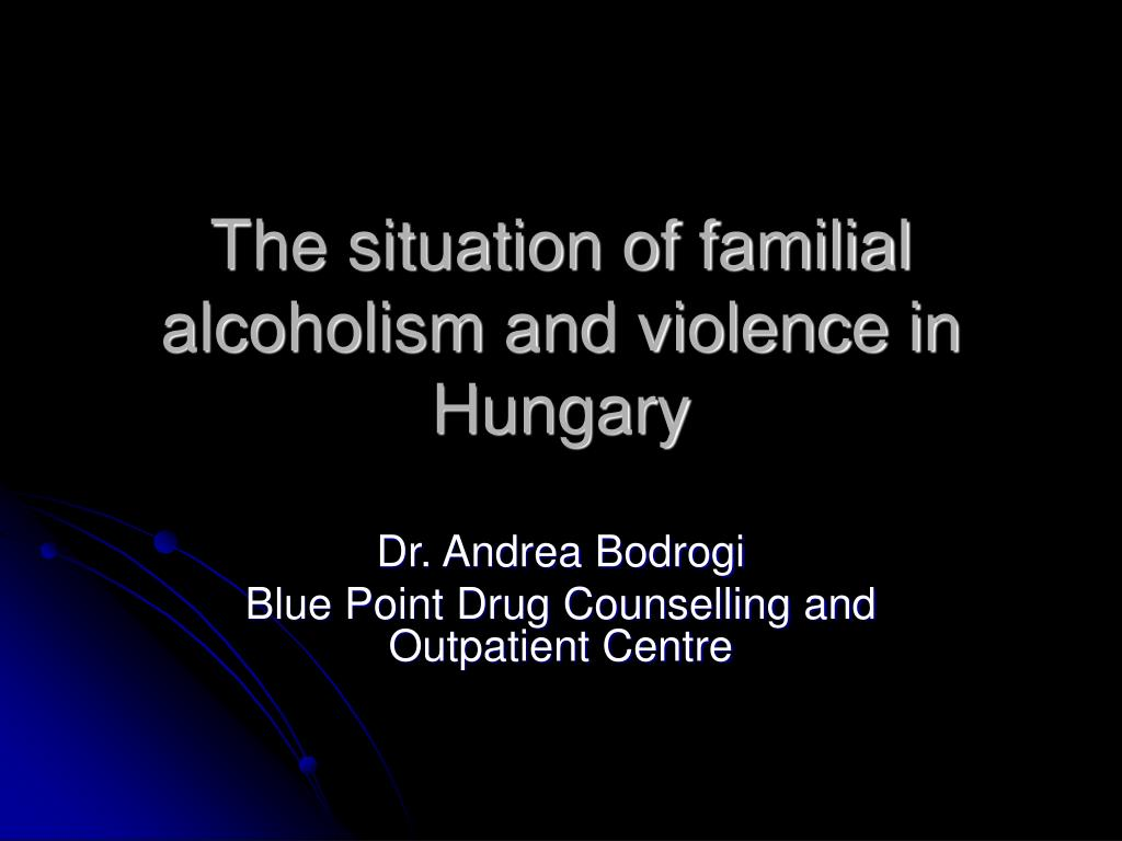the situation of familial alcoholism and violence in hungary l.