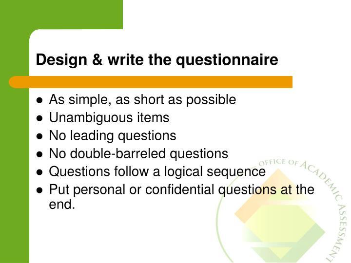 Design & write the questionnaire