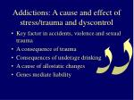 addictions a cause and effect of stress trauma and dyscontrol