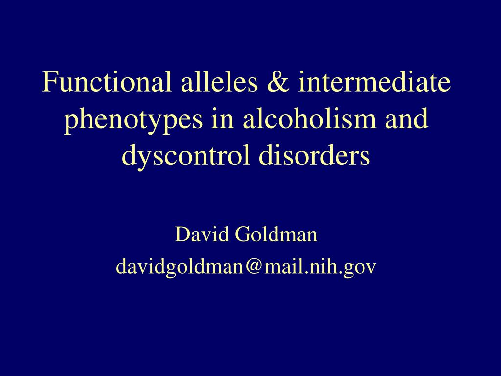 functional alleles intermediate phenotypes in alcoholism and dyscontrol disorders l.