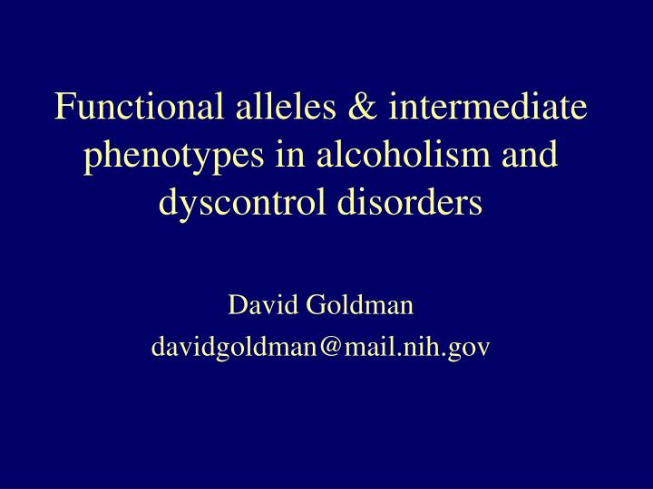 Functional alleles intermediate phenotypes in alcoholism and dyscontrol disorders