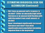 estimating biological risk for alcoholism continued