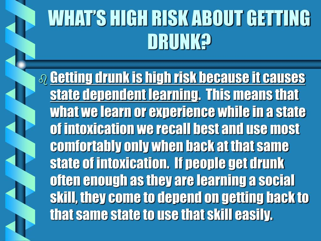 WHAT'S HIGH RISK ABOUT GETTING DRUNK?