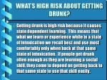 what s high risk about getting drunk20