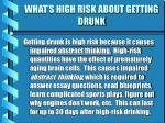 what s high risk about getting drunk21