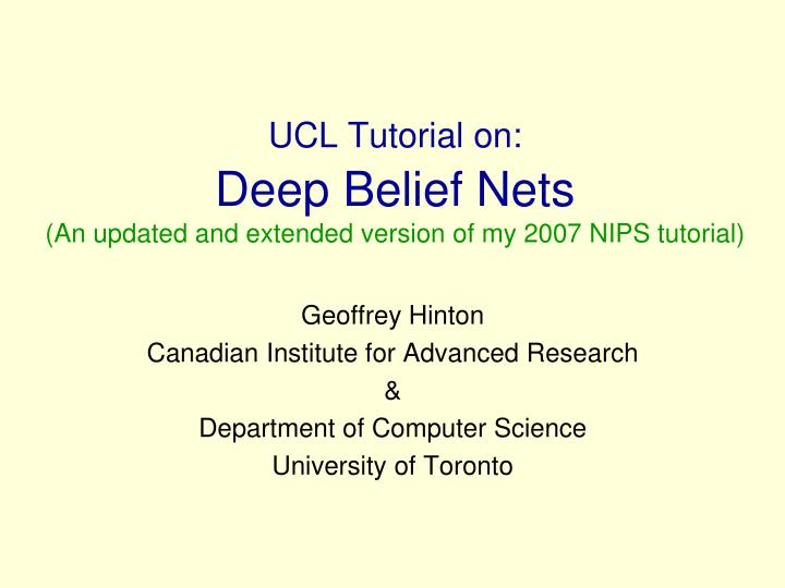 ucl tutorial on deep belief nets an updated and extended version of my 2007 nips tutorial n.