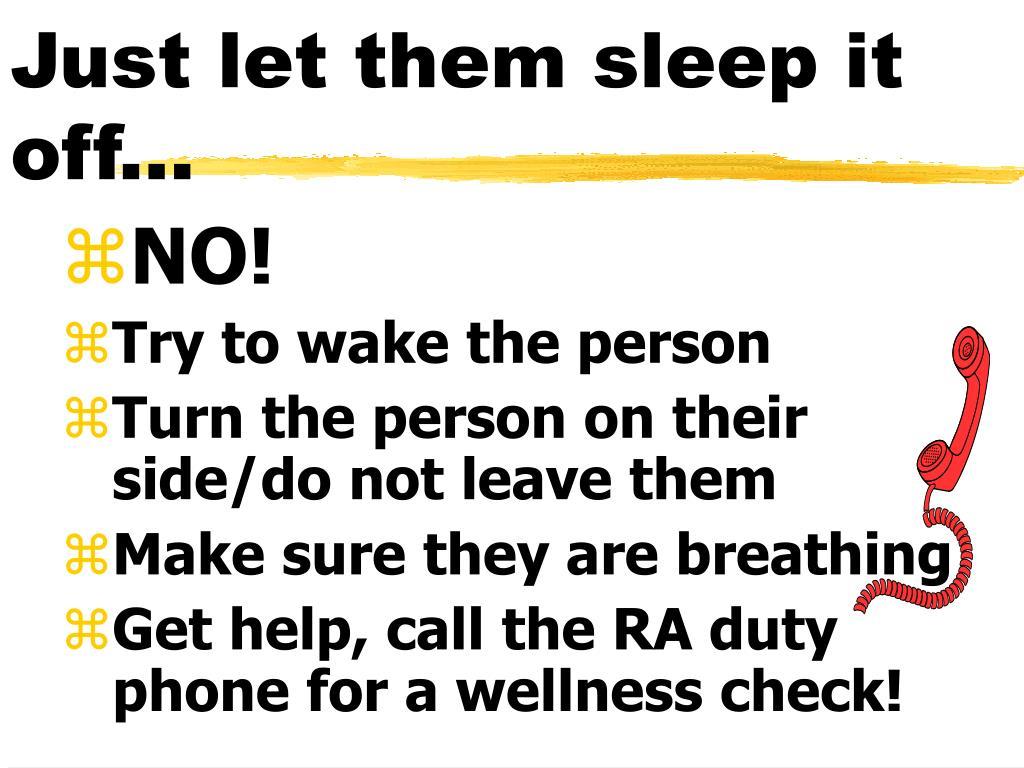 Just let them sleep it off...