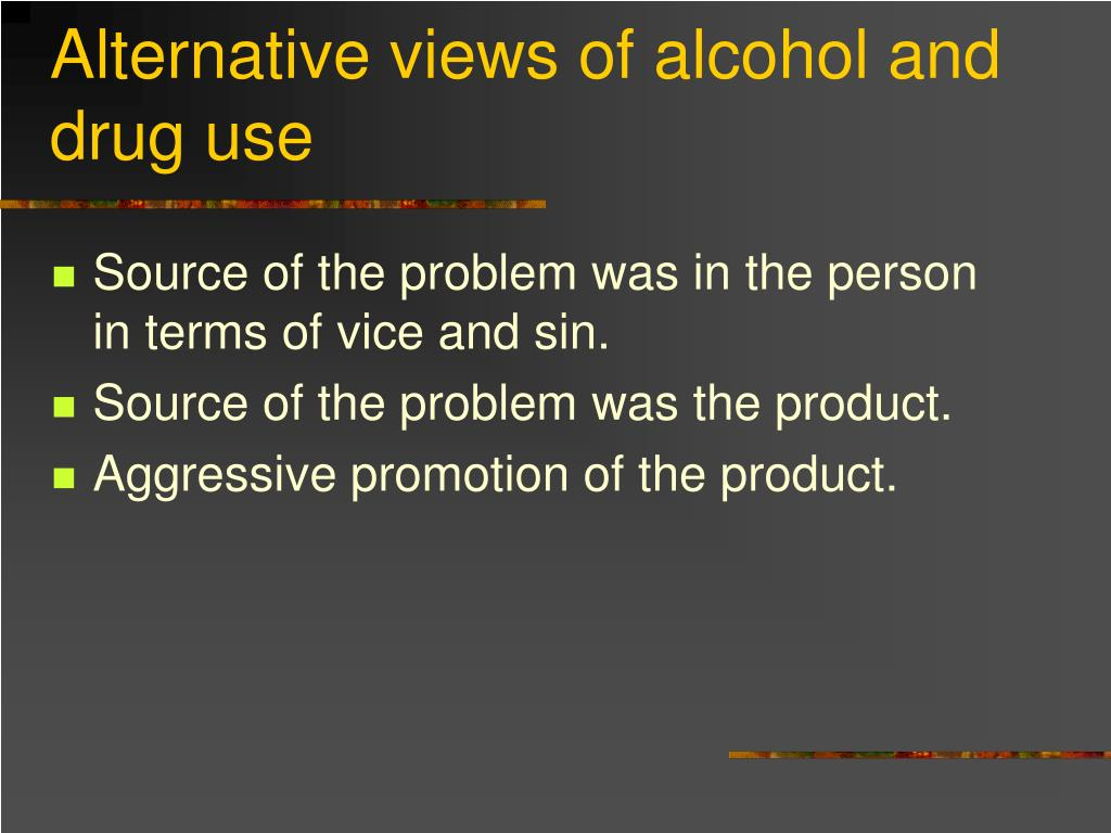 Alternative views of alcohol and drug use