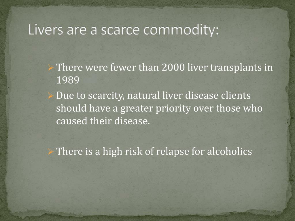 Livers are a scarce commodity: