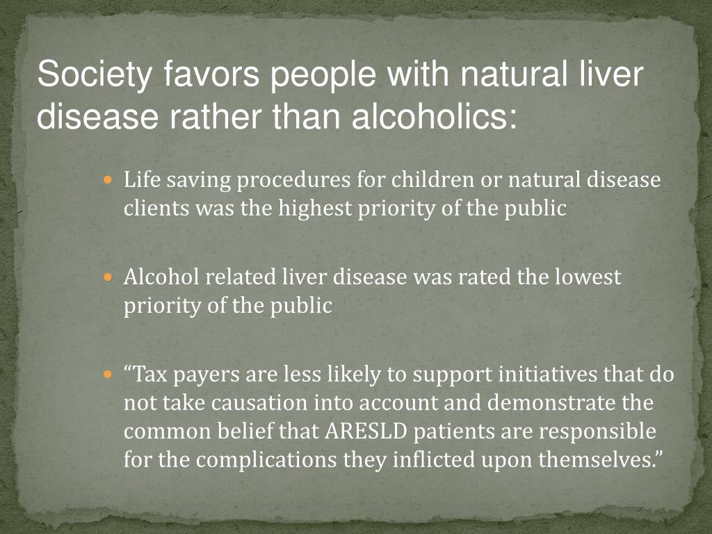 Society favors people with natural liver disease rather than alcoholics:
