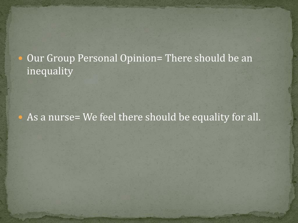 Our Group Personal Opinion= There should be an inequality