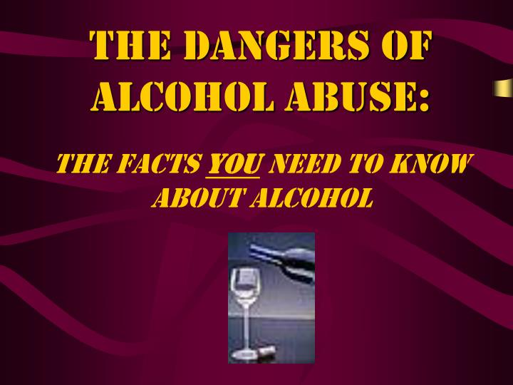 The dangers of alcohol abuse the facts you need to know about alcohol
