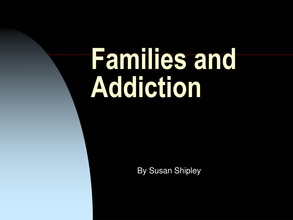 families and addiction l.
