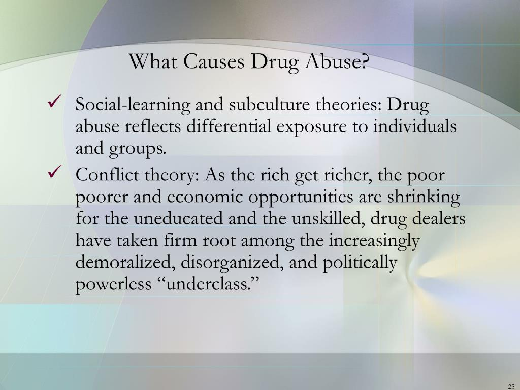 conflict theory on drug abuse Drugs and addiction conflict perspective the three sociological theories look at drug use and abuse from different perspectives.