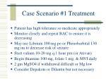 case scenario 1 treatment