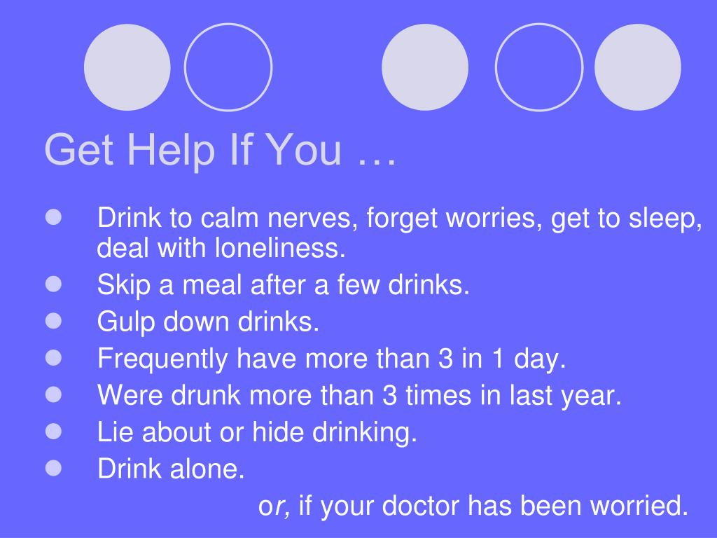 Get Help If You …