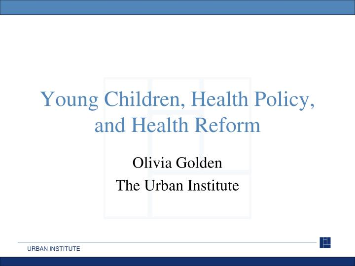 young children health policy and health reform n.