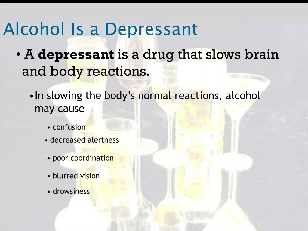 Alcohol Is a Depressant