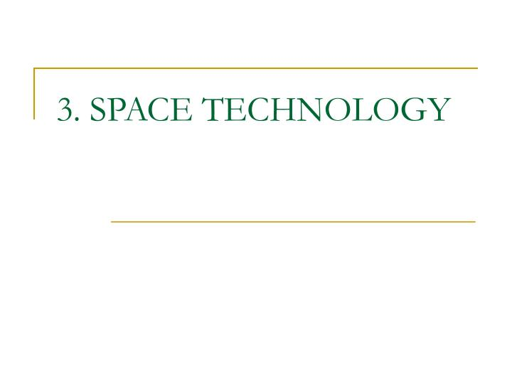 3. SPACE TECHNOLOGY